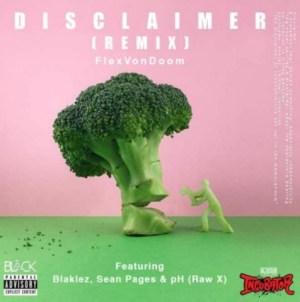 Flex Von Doom - Disclaimer (Remix) Ft. Blaklez, pH & Sean Pages